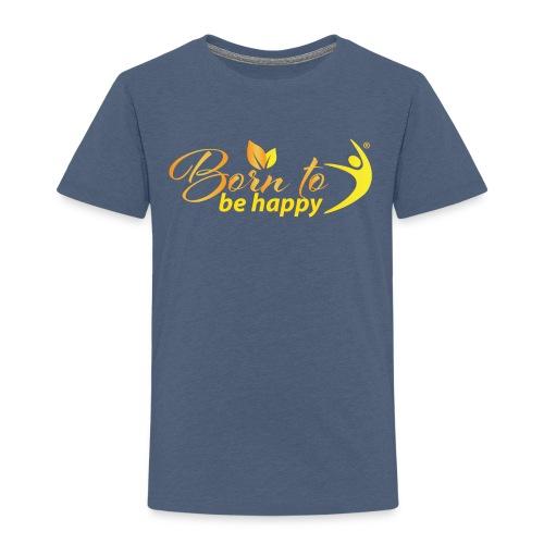 BORN TO BE HAPPY - Kinder Premium T-Shirt
