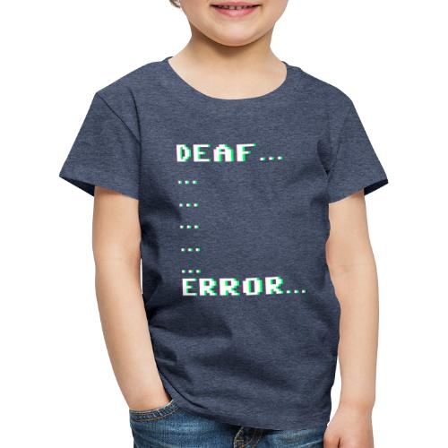 Deaf ... Error... - Kinder Premium T-Shirt