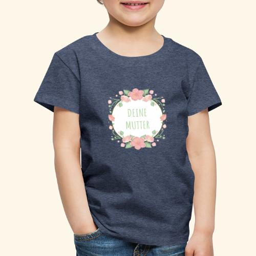 Deine Mutter - Kinder Premium T-Shirt