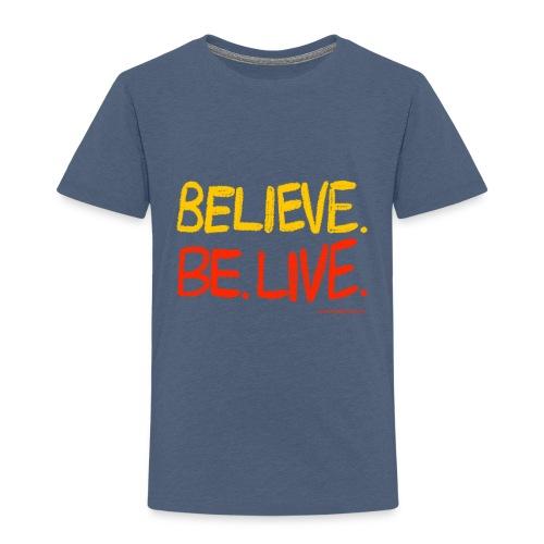 Believe. Be. Live. - Kids' Premium T-Shirt