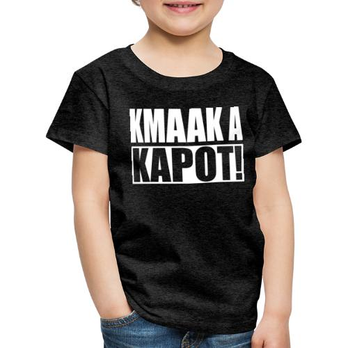 kmaak a kapot - Kinderen Premium T-shirt