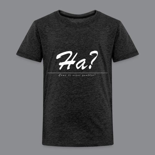 Ha? Come ti vieni quattro? - Kinder Premium T-Shirt