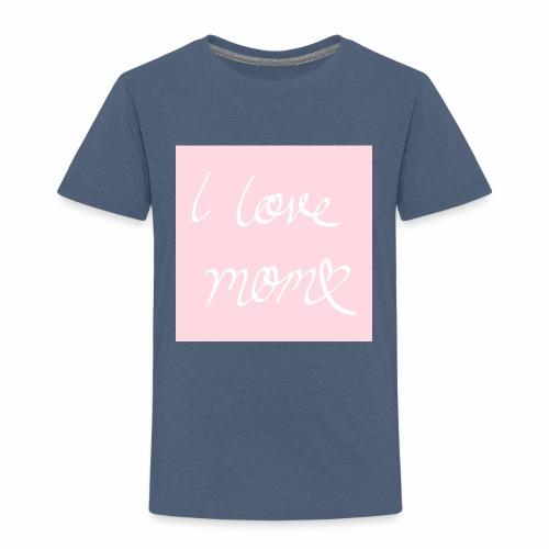I love my mom - Lasten premium t-paita
