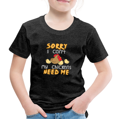 My Chickens Need Me - Kids' Premium T-Shirt