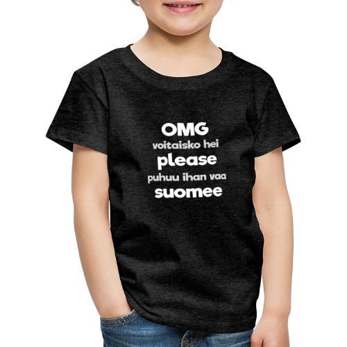 OMG please puhutaa suomee, valkoinen - Lasten premium t-paita