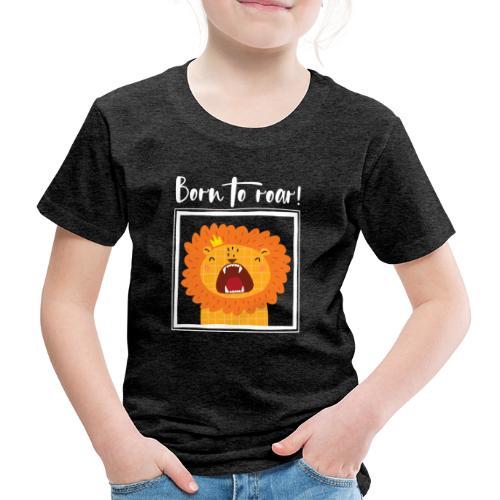 born to roar frame white - Kinder Premium T-Shirt