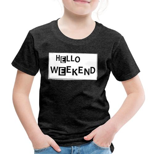 Hello Weekend - Kinder Premium T-Shirt