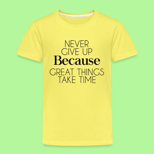 Never Give Up Because Great Things Take Times - Kids' Premium T-Shirt