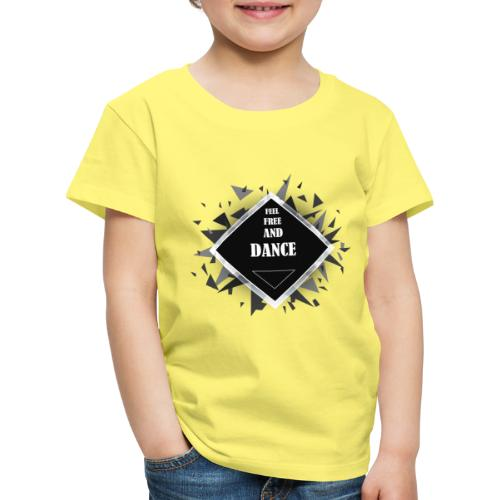 FEEL FREE AND DANCE - Kinder Premium T-Shirt