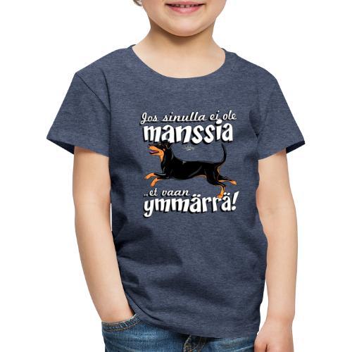 Manssi Ymmärrä - Lasten premium t-paita