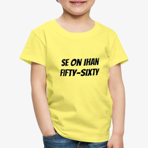 Matti Nykänen - Se on ihan fifty sixty - Lasten premium t-paita