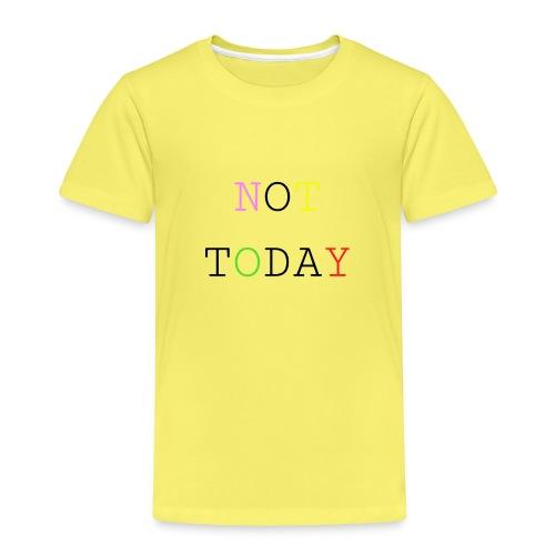 NOT TODAY - Kinder Premium T-Shirt