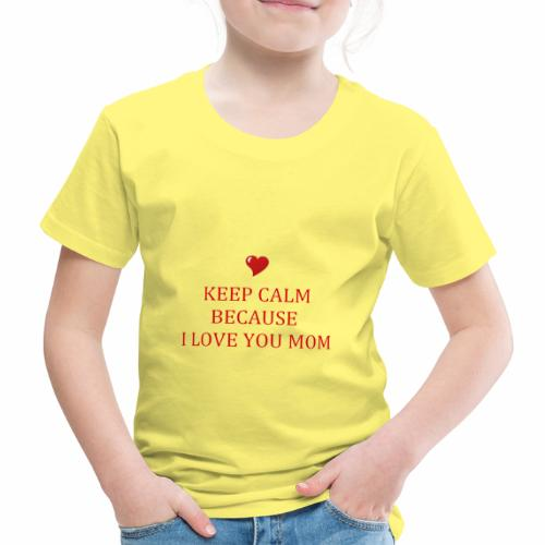 KEEP CALM I LOVE YOU MOM - T-shirt Premium Enfant