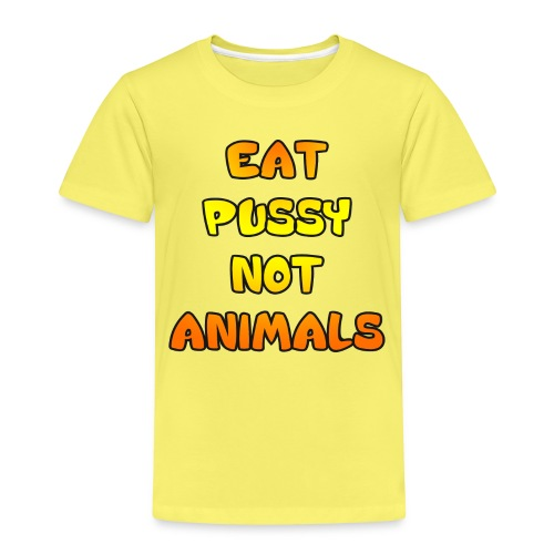 Eat Pussy Not Animals - Kids' Premium T-Shirt