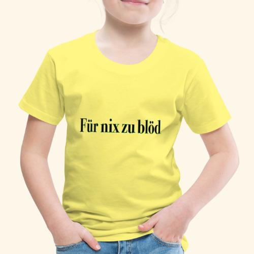 Für nix zu blöd schwarz - Kinder Premium T-Shirt