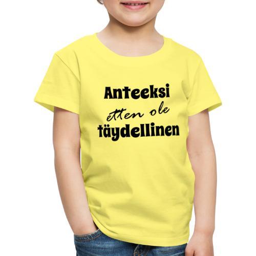 Anteeksi etten ole täydellinen, musta - Lasten premium t-paita
