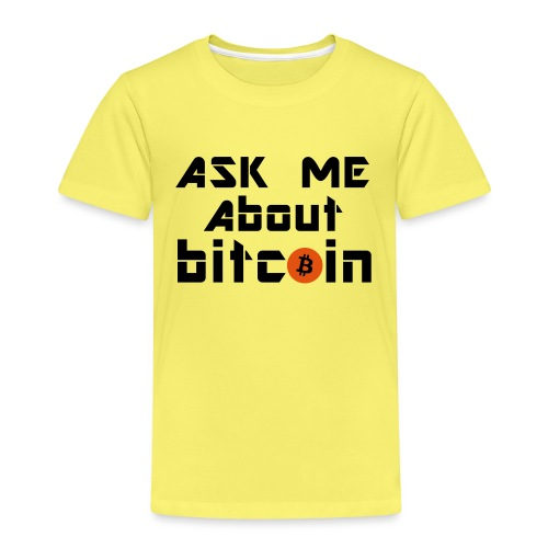 Ask For Bitcoins - Kinder Premium T-Shirt