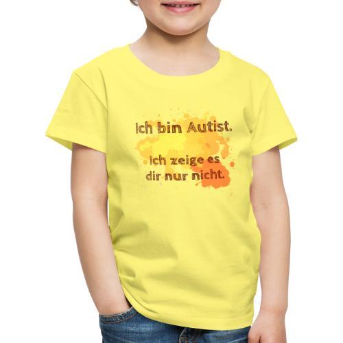 Ich bin Autist, zeige es aber nicht - Kinder Premium T-Shirt