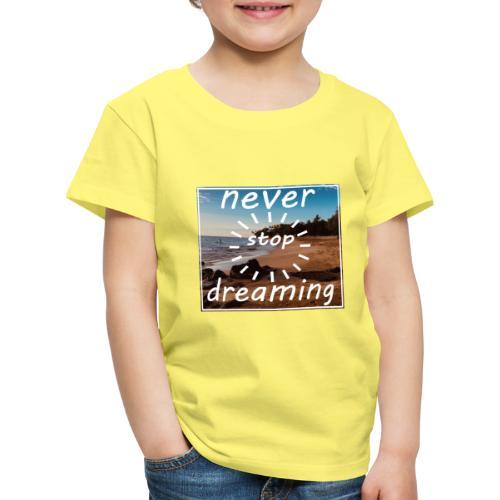 Never Stop Dreaming - Kinder Premium T-Shirt