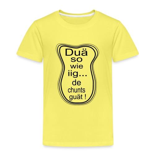 Duä so wie iig...de chunts guät ! - Kinder Premium T-Shirt