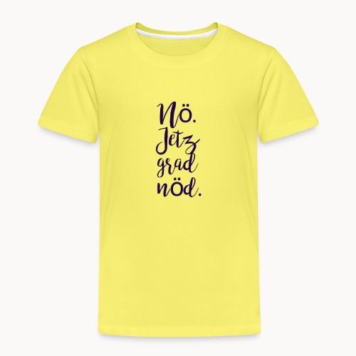 Nö. Jetz grad nöd. - Kinder Premium T-Shirt