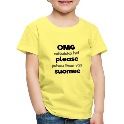 OMG please puhutaa suomee, musta - Lasten premium t-paita