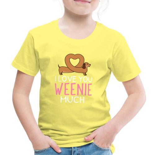 I love you Weenie Much - Lasten premium t-paita