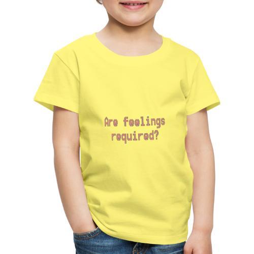 Are feelings required? - Koszulka dziecięca Premium