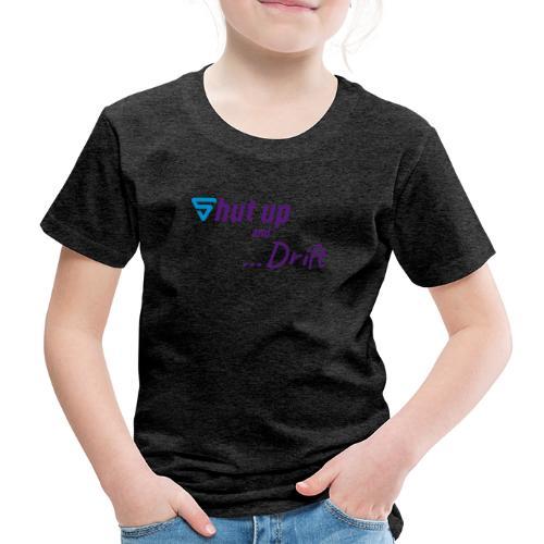 Shut up and drift ! - T-shirt Premium Enfant