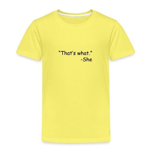 That s What She Said - Kids' Premium T-Shirt
