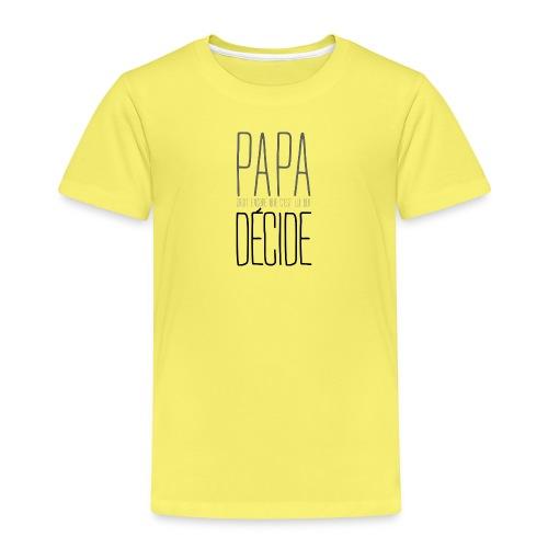Papa décide - T-shirt Premium Enfant
