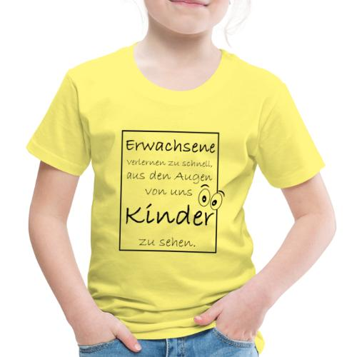 Erwachsene Kinder verlernen . . . - Kinder Premium T-Shirt