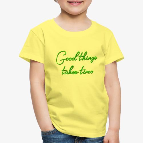 Good things takes time - Camiseta premium niño