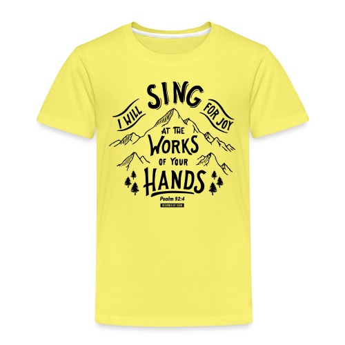 I will sing for joy - Kinder Premium T-Shirt