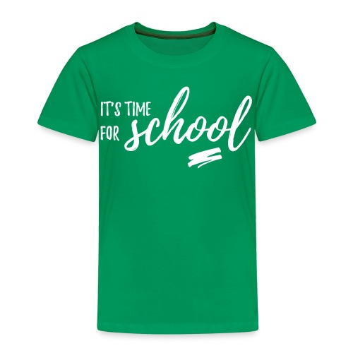 It's time for SCHOOL - Kinder Premium T-Shirt