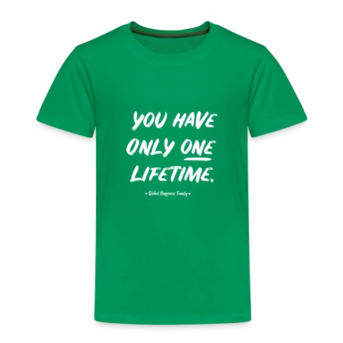 you have only one lifetime - Kinderen Premium T-shirt