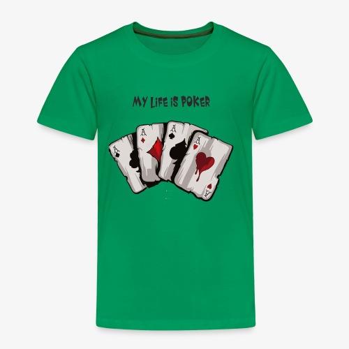 MY LIFE IS POKER - Kinder Premium T-Shirt