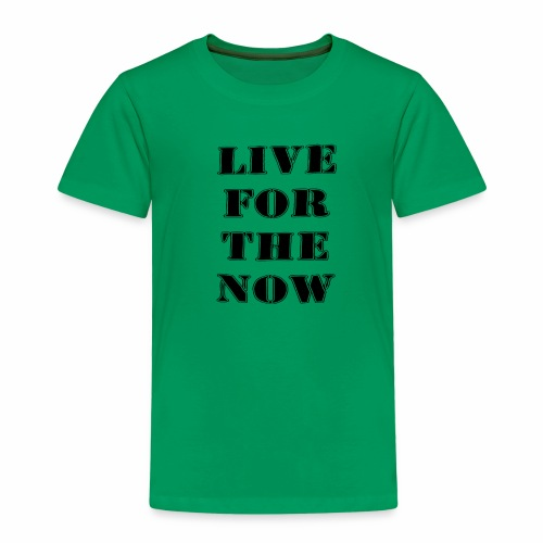 live for the now - Kinder Premium T-Shirt