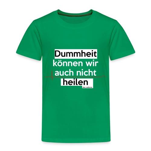 Dummheit können wir auch nicht heilen (...) - Kinder Premium T-Shirt