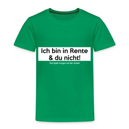Ich bin in Rente & Du nicht! Viel Spaß (...) - Kinder Premium T-Shirt