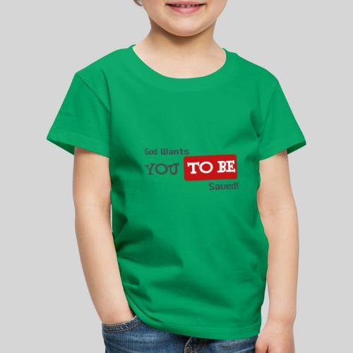 God wants you to be saved Johannes 3,16 - Kinder Premium T-Shirt