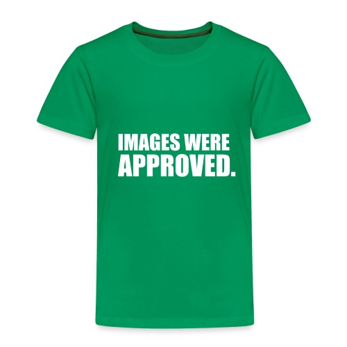 images were approved - Kinder Premium T-Shirt
