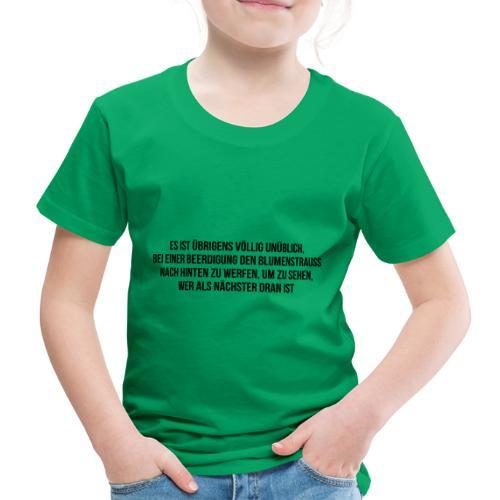 Beerdigung und Blumenstrauß Spruch - Kinder Premium T-Shirt