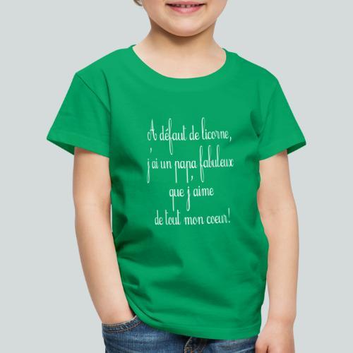 A défaut de licorne, j'ai un papa fabuleux! - T-shirt Premium Enfant