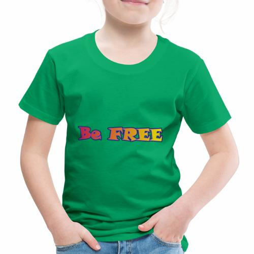 Be FREE ! Soyez Libre. - T-shirt Premium Enfant