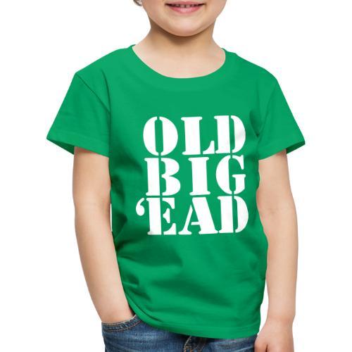 Old Big 'Ead - Kids' Premium T-Shirt