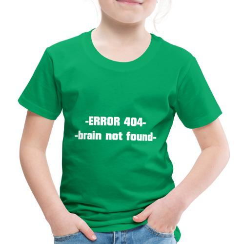 ERROR 404 brain not found Gift Idea white - Kids' Premium T-Shirt
