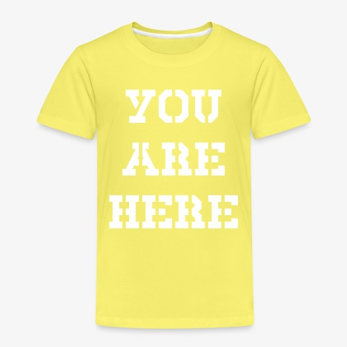 YOU ARE HERE - Kinder Premium T-Shirt