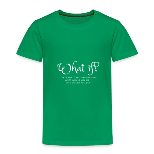 What if life is empty and meaningless Design - Kinder Premium T-Shirt