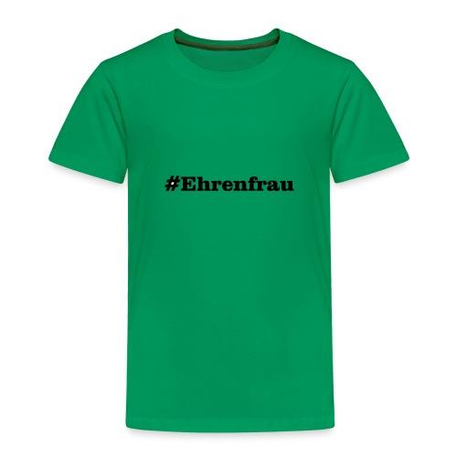 Ehrenfrau moderner Spruch - Kinder Premium T-Shirt